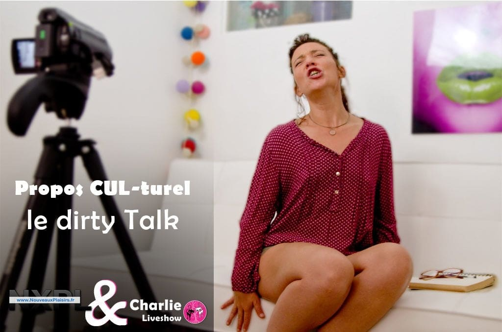 Charie Liveshow et nouveauxplaisirs.fr parle en vidéo du Dirty Talk - NXPL